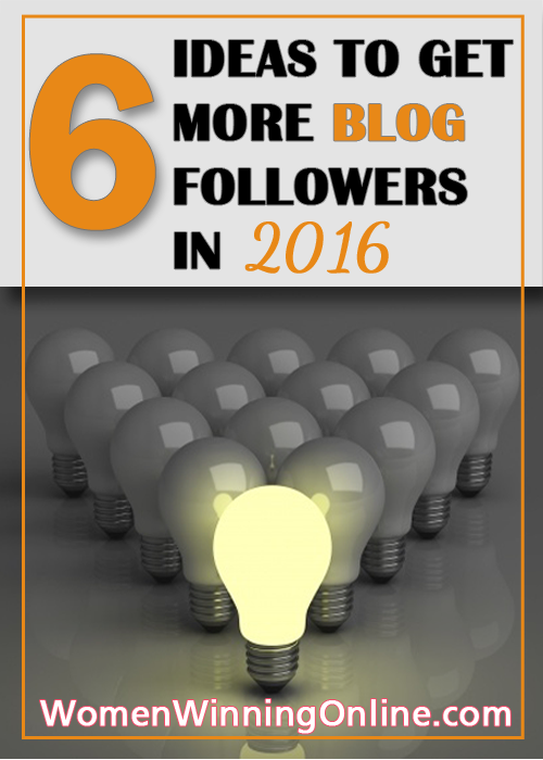 6 Ideas to Get More Blog Followers 2016 from Women Winning Online