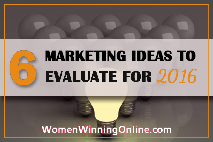 6 Marketing Ideas for Evaluate for 2016 for Bloggers & Online Business Owners
