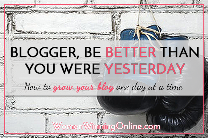 Struggling to grow your blog? All you have to do is be better than you were yesterday.