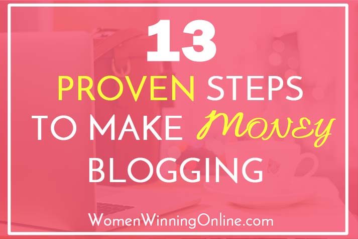 13 Proven Steps to Make Money Blogging