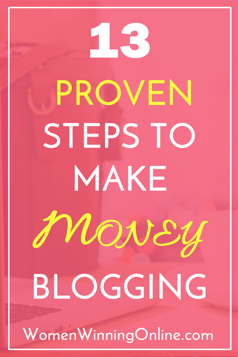 13 Proven Steps to Make Money Blogging